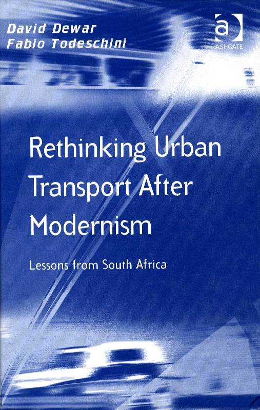 Rethinking Urban Transport after Modernism: Lessons from South Africa (Transport and Mobility), Dewar, David