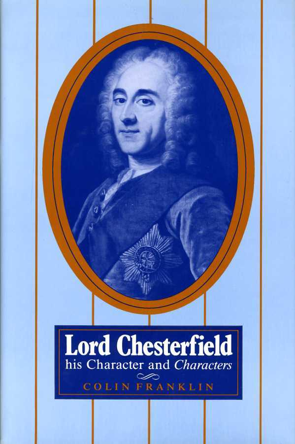 Lord Chesterfield : His Character and Characters, Franklin, Colin