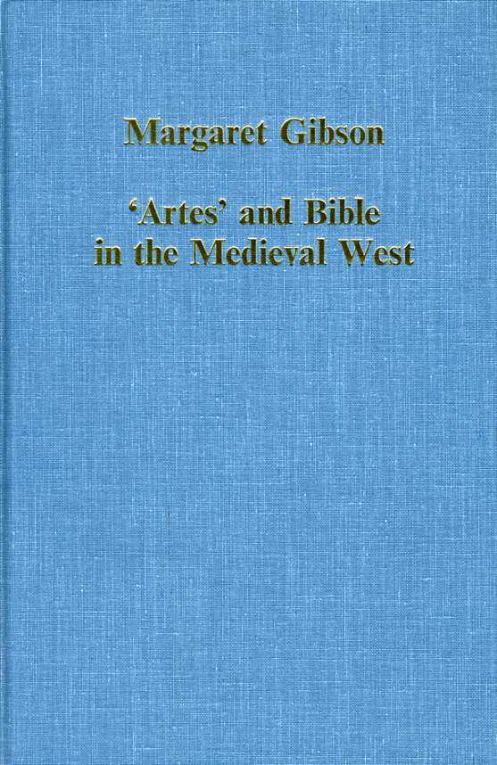 Artes and Bible in the Medieval West. (Variorum Collected Studies), Gibson, Margaret T.
