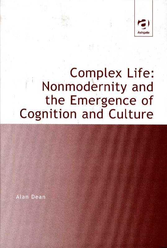 Complex Life: Nonmodernity and the Emergence of Cognition and Culture, Dean, Alan