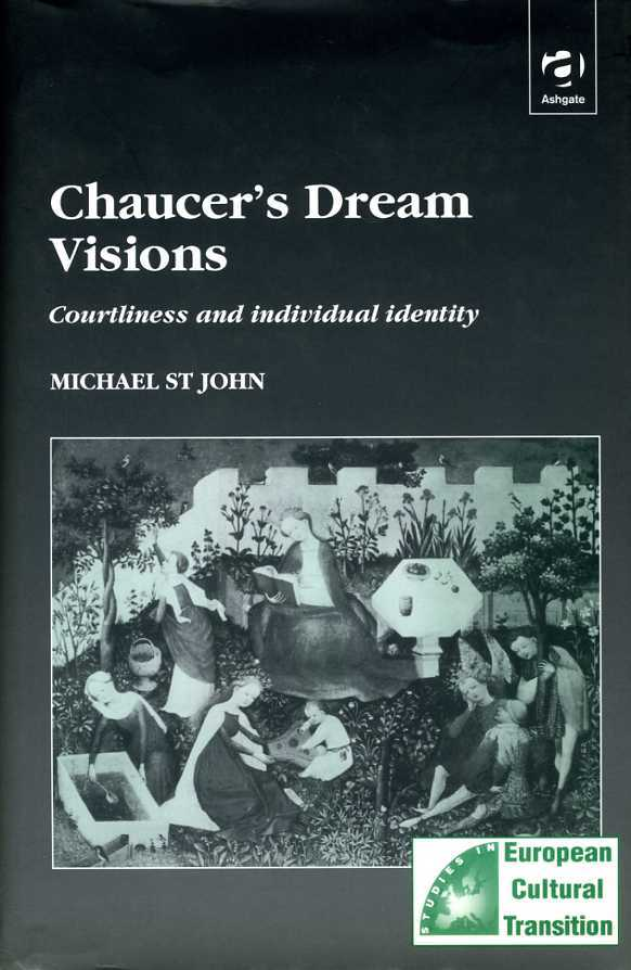 ST.JOHN, MICHAEL - Chaucer's Dream Visions : Courtliness and Individual Identity.  (Studies in European Cultural Transition)