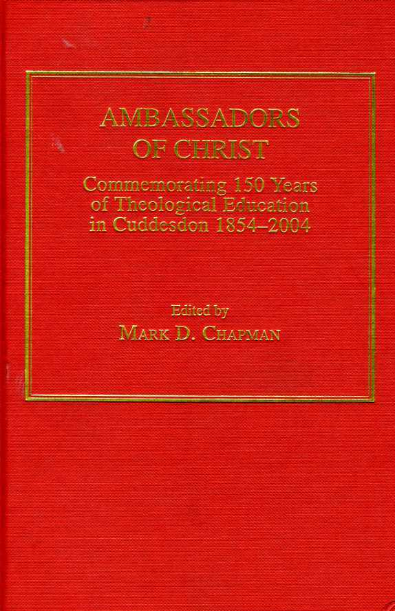 Ambassadors of Christ : Commemorating 150 Years of Theological Education in Cuddesdon, 1854-2004, Chapman, Mark D.