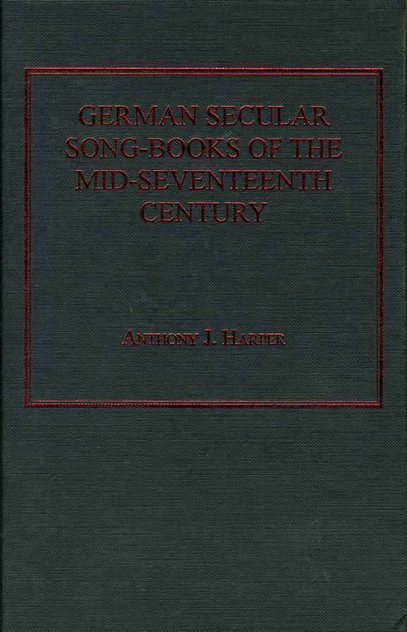 German Secular Song-Books of the Mid-Seventeenth Century : An Examination of the Texts in Collections of Songs Published in the German-Language Area Between 1624 and 1660, Harper, Anthony J.