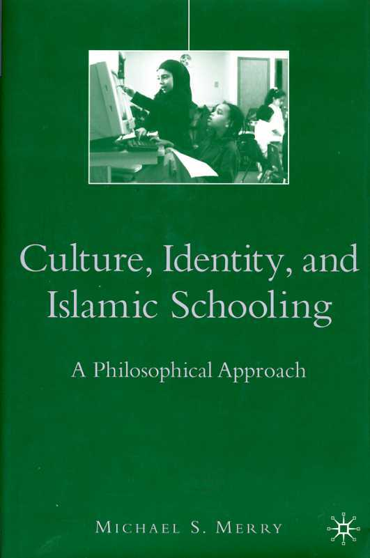 Culture, Identity, and Islamic Schooling : A Philosophical Approach, Merry, Michael S.