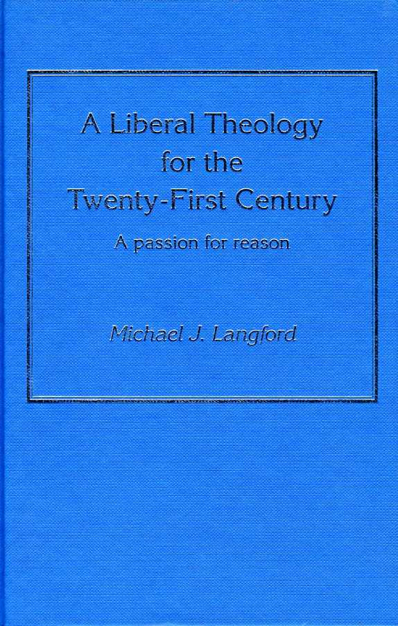 A Liberal Theology for the Twenty-First Century : A Passion for Reason, Langford, Michael J.