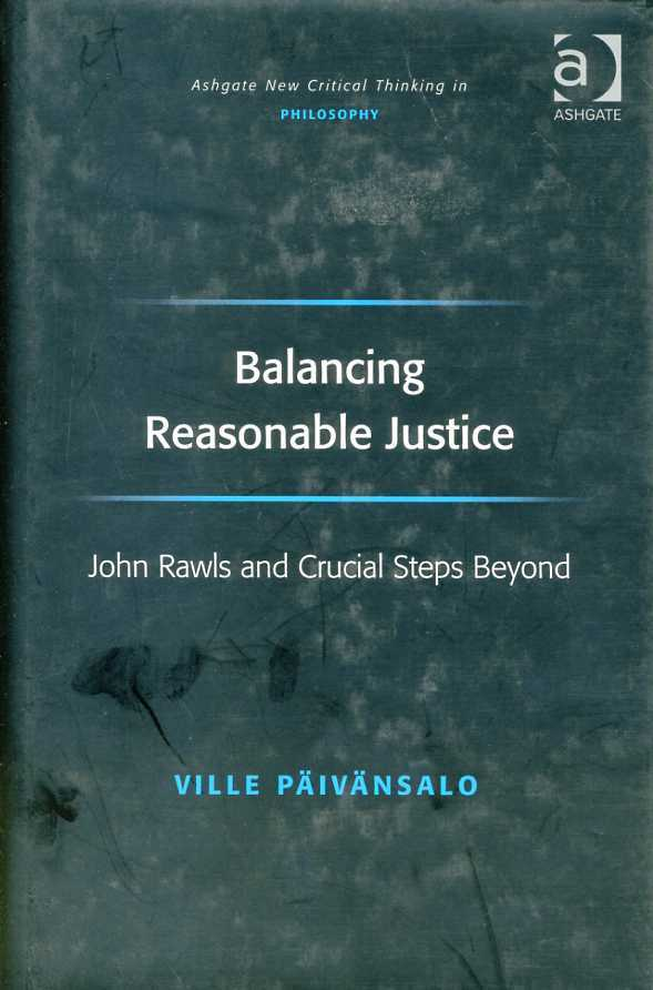 Balancing of Reasonable Justice : John Rawls and Crucial Steps Beyond. (Ashgate New Critical Thinking In Philosophy), Paivansalo, Ville