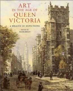 Art in the Age of Queen Victoria : A Wealth of Depictions, Bills, Editor) Mark (Author
