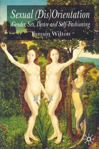 Sexual (Dis)Orientation : Gender, Sex, Desire and Self-Fashioning, Wilton, Dr Tamsin