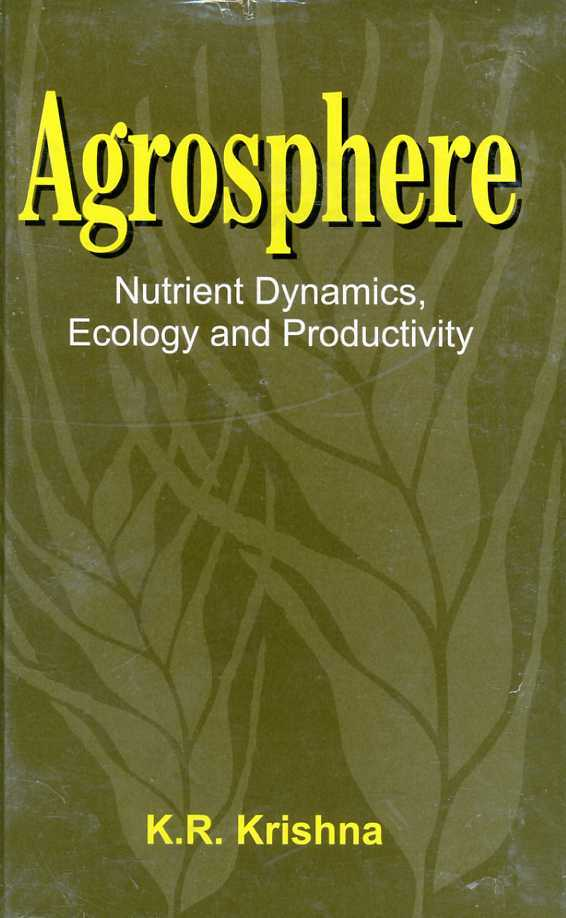 Agrosphere : Nutrient Dynamics, Ecology and Productivity, Krishna, K R