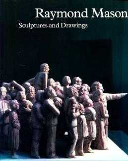Raymond Mason, Sculptures and Drawings, Silber, Evelyn (Editor)