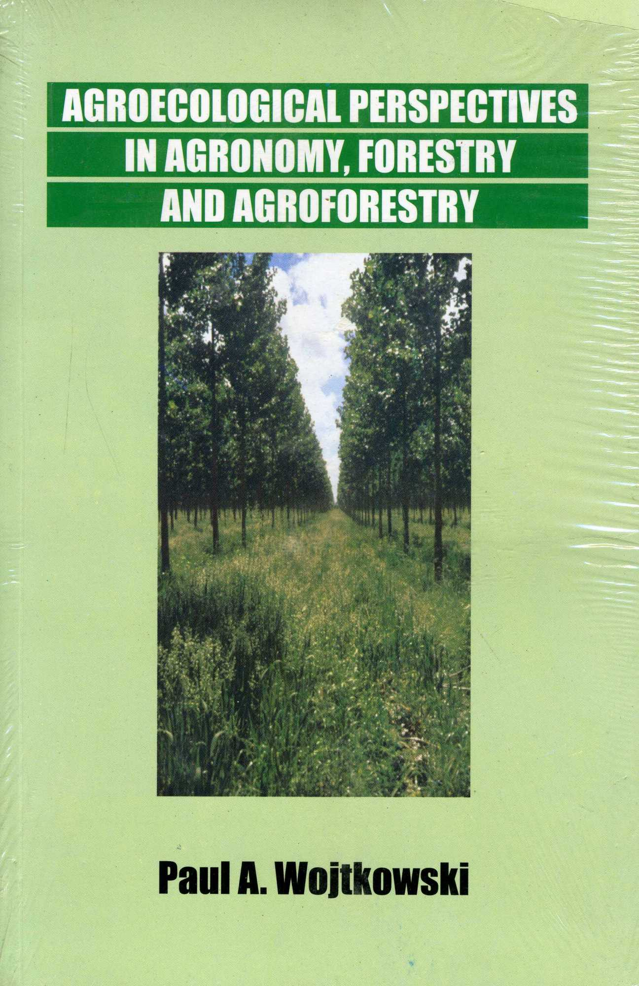 Agroecological Perspectives in Agronomy, Forestry, and Agroforestry, Wojtkowski, Paul A.