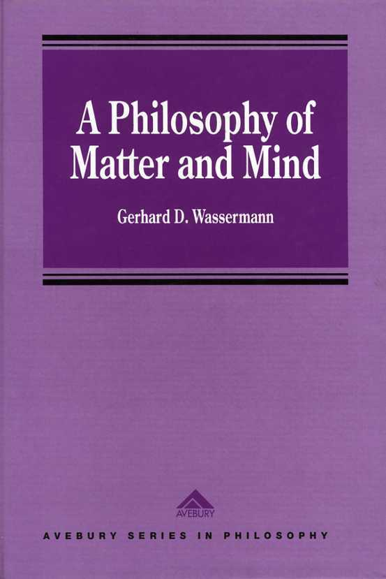 A Philosophy of Matter and Mind: A New Look at an Old Major Topic in Philosophy, Wassermann, Gerhard D.