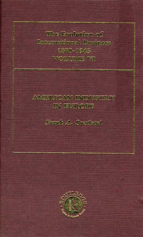 SOUTHARD, FRANK A. - American Industry in Europe: The Evolution of International Business, 1800-1945, Volume 6.