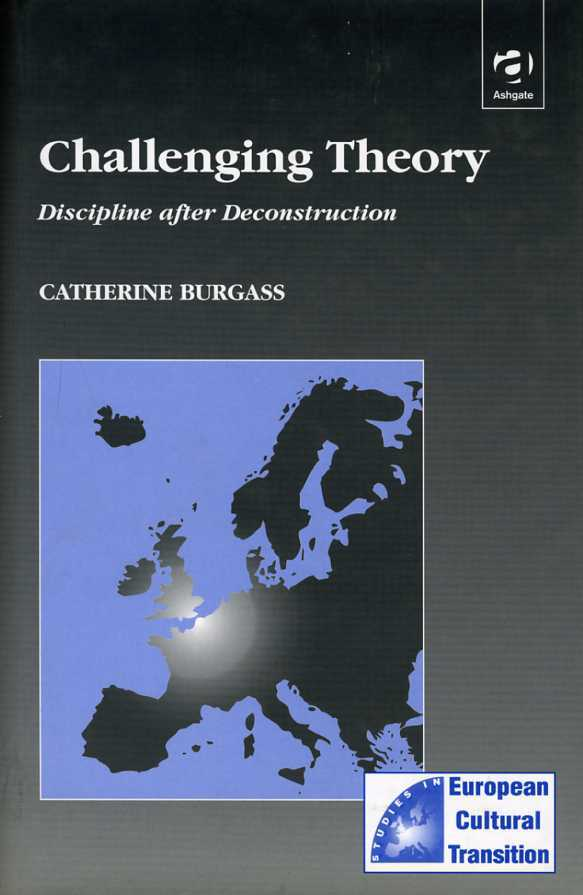 Challenging Theory : Disciplines after Deconstruction. Studies in European Cultural Transition, Burgass, Catherine
