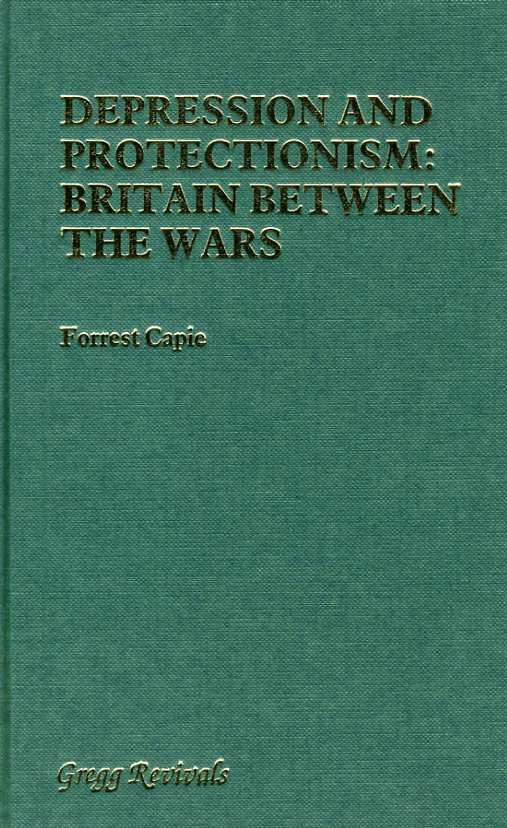 Depression and Protectionism : Britain Between the Wars. (Modern Revivals in Economics), Capie, Forrest