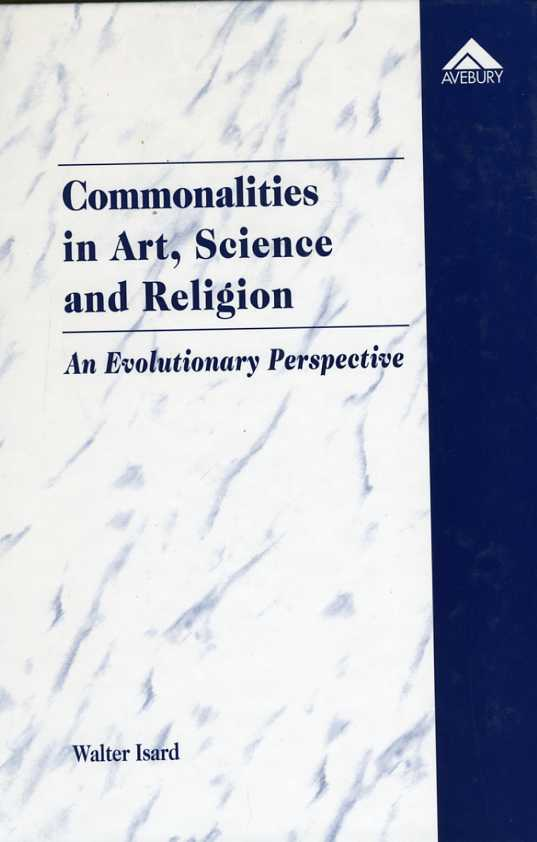 Commonalities in Art, Science and Religion : An Evolutionary Perspective, Isard, Walter