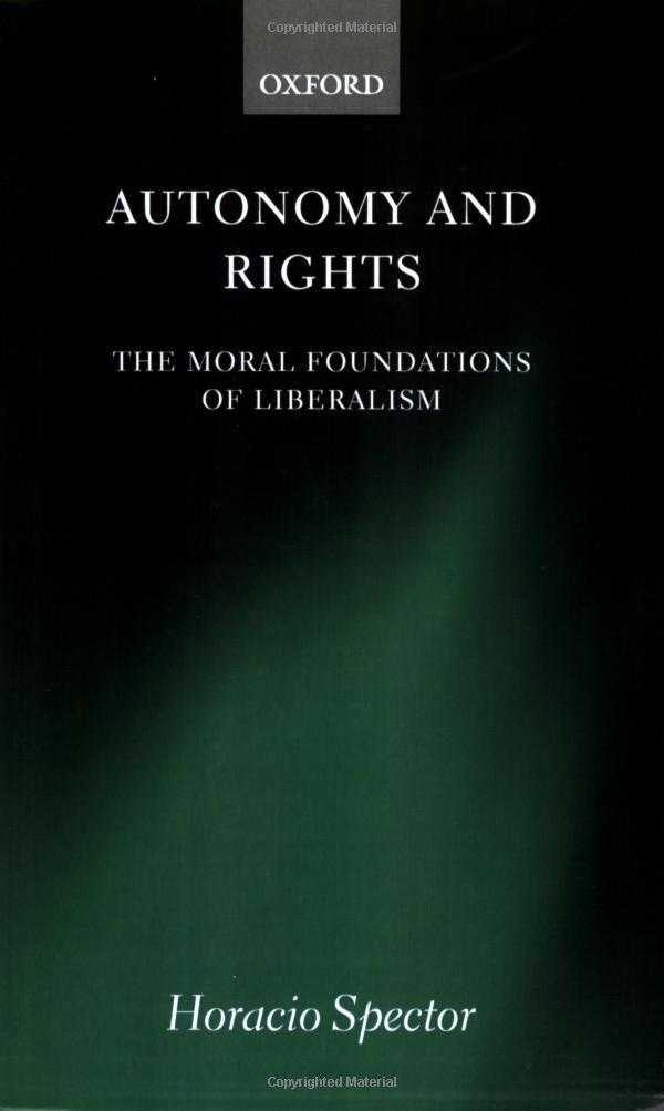 Autonomy and Rights: The Moral Foundations of Liberalism, Spector, Horacio