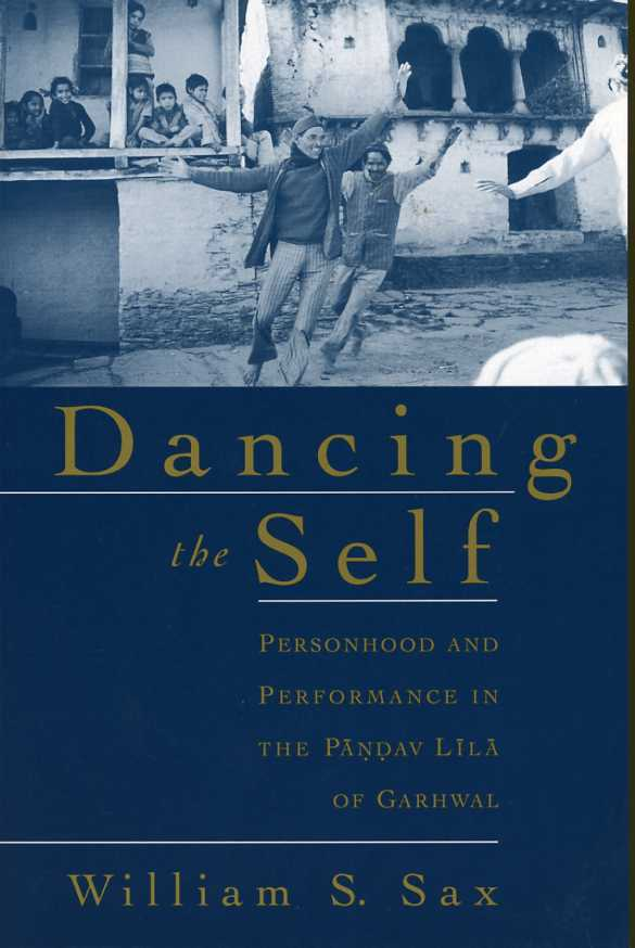 Dancing the Self: Personhood and Performance in the Pandav Lila of Garhwal, Sax, William S.