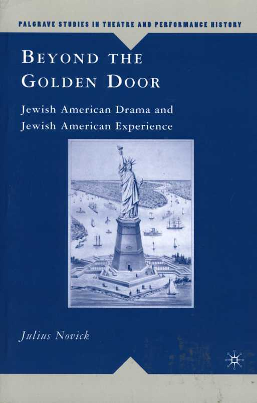 Beyond the Golden Door: Jewish American Drama and Jewish American Experience (Palgrave Studies in Theatre and Performance History), Novick, Julius