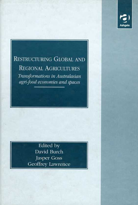 BURCH & OTHERS, DAVID - Restructuring Global and Regional Agricultures: Transformations in Australasian Agri-Food Economies and Spaces