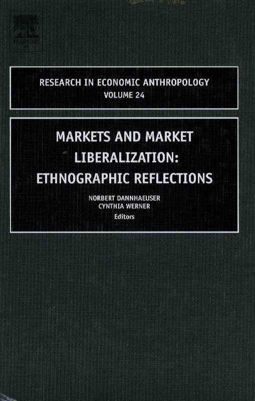 Markets and Market Liberalization: Ethnographic Reflections (Research in Economic Anthropology), Werner, C. (Editor)