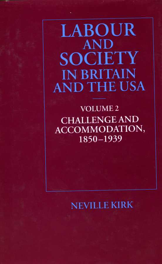 Labour and Society in Britain and the U. S. A. Vol. 2 : Challenge and Accommodation, 1850-1939. Volume 2., Kirk, Neville