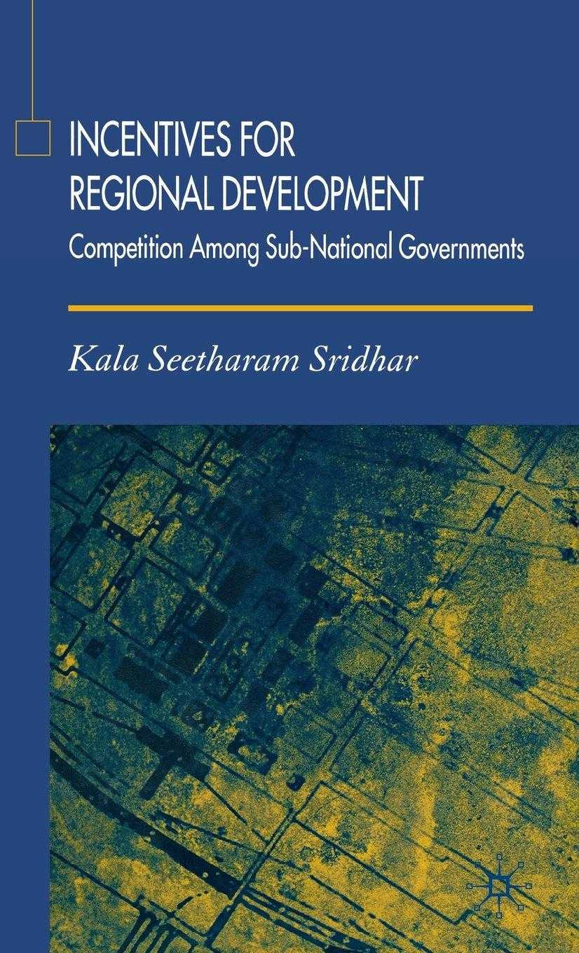 SRIDHAR, DR KALA SEETHARAM - Incentives for Regional Development : Competition among Sub-National Governments