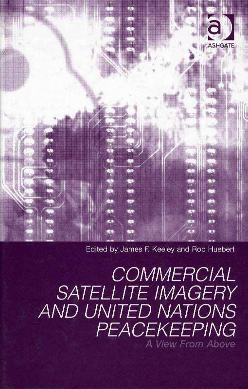 A View from above: Commercial Satellite Imagery, United Nations Peacekeeping and Canadian Security, Huebert, Rob (Editor)