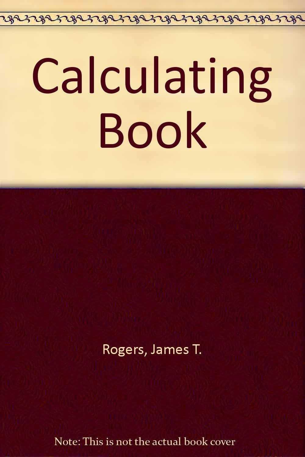The Calculating Book : Fun and Games with Your Pocket Calculator, Rogers, James T.