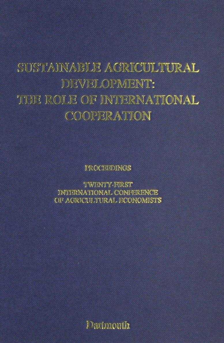 ETC. (EDITOR) - Sustainable Agricultural Development : The Role of International Cooperation: Proceedings of the Twenty-First International Conference of Agricultural Economists