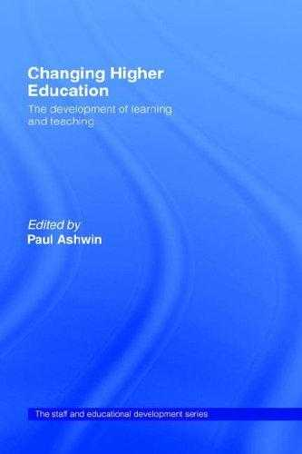 Changing Higher Education : The Development of Learning and Teaching, Paul Ashwin