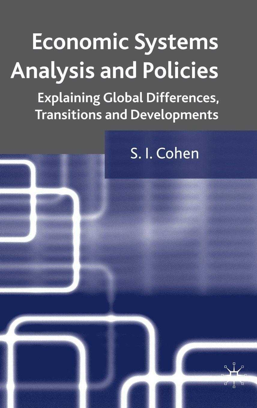 COHEN, SOLOMON I. PROF. - Economic Systems Analysis and Policies: Explaining Global Differences, Transitions & Developments