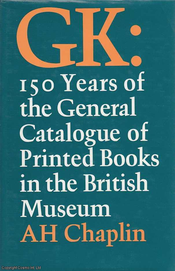 GK: 150 Years of the General Catalogue of Printed Books in the British Museum, Chaplin, AH