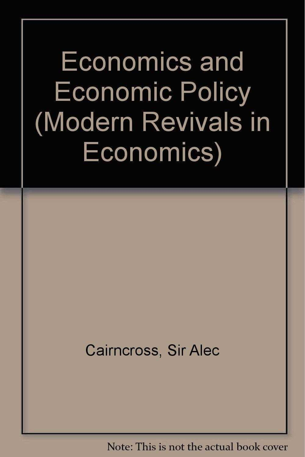Economics and Economic Policy. (Modern Revivals in Economics), Cairncross, Sir Alec