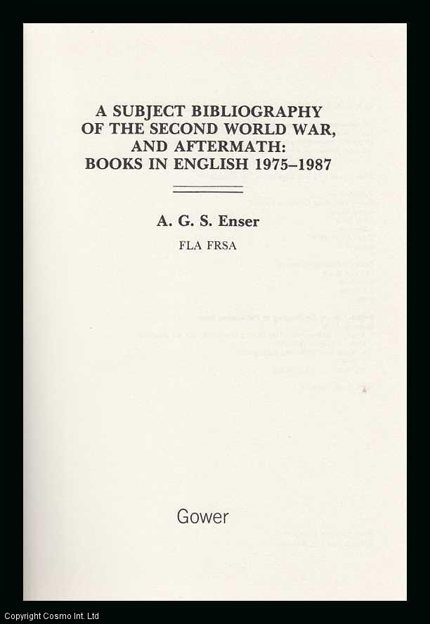 ENSER, A. G. S. - A Subject Bibliography of the Second World War and Aftermath : Books in English, 1975-1987