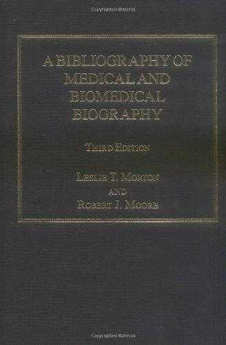 A Bibliography of Medical and Bio-Medical Biography, Morton, Leslie T.