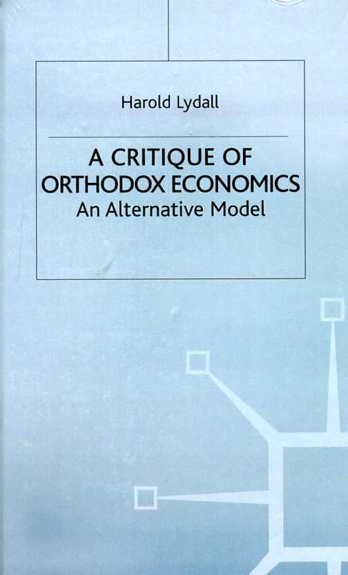 A Critique of Orthodox Economics: An Alternative Model: An Alternative View, Lydall, Harold