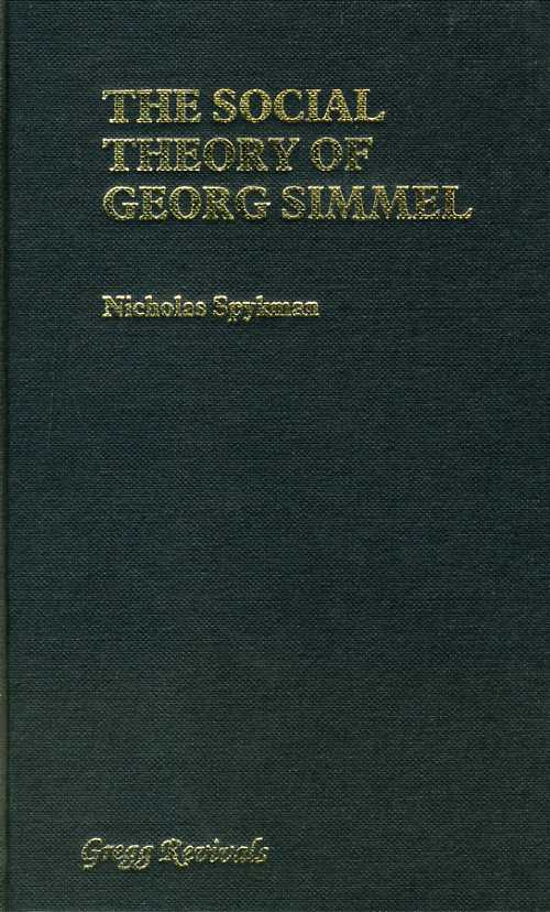 SPYKMAN, NICHOLAS - The Social Theory of Georg Simmel (Modern revivals in sociology)