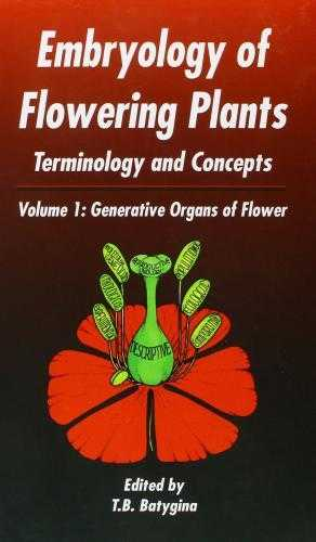 Generative Organs of Flower: Terminology and Concepts: 1 (Embryology of Flowering Plants: Terminology & Concepts), T.B. Batygina.