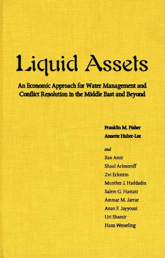 FISHER & OTHERS, FRANKLIN M. - Liquid Assets: An Economic Approach for Water Management and Conflict Resolution in the Middle East and Beyond
