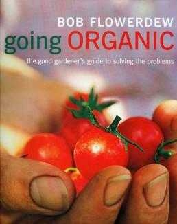 Going Organic: The Good Gardener's Guide to Getting It Right, Flowerdew, Bob