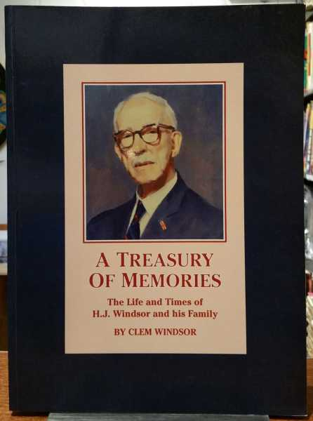 A Treasury of Memories: The Life and Time of H.J. Windsor, Clem Windsor