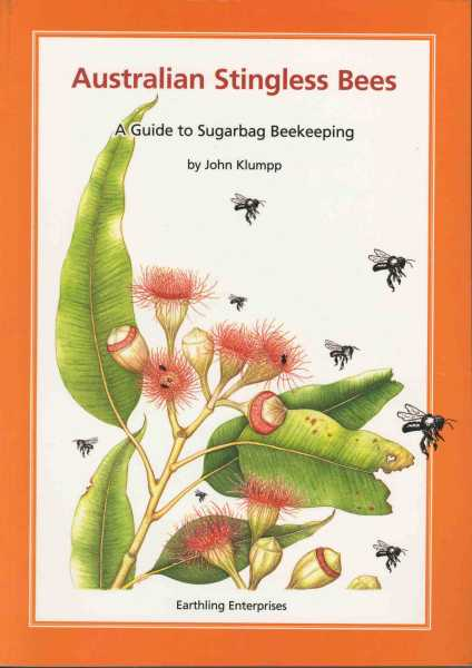 Australian Stingless Bees: A Guide to Sugarbag Beekeeping, John Klumpp