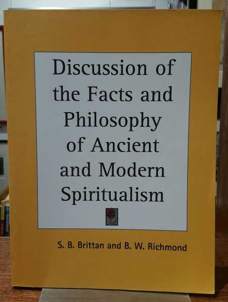 Discussion of the Facts and Philosophy of Ancient and Modern Spiritualism, S. B. Brittan; B. W. Richmond
