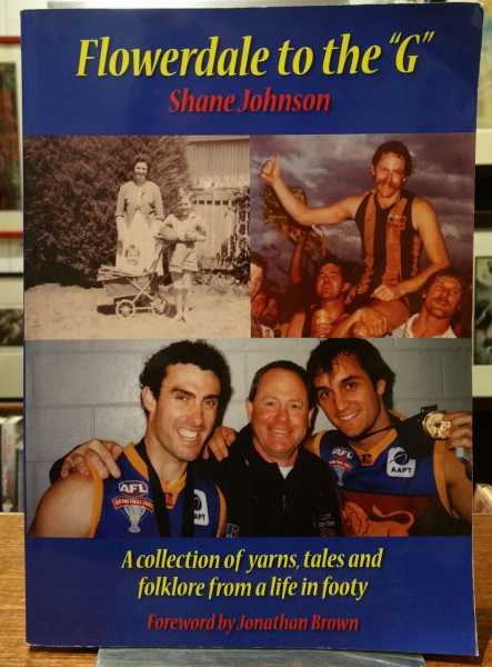 "Flowerdale to the ""G"": A collection of yarns, tales and folklore from a life in footy, Shane Johnson"