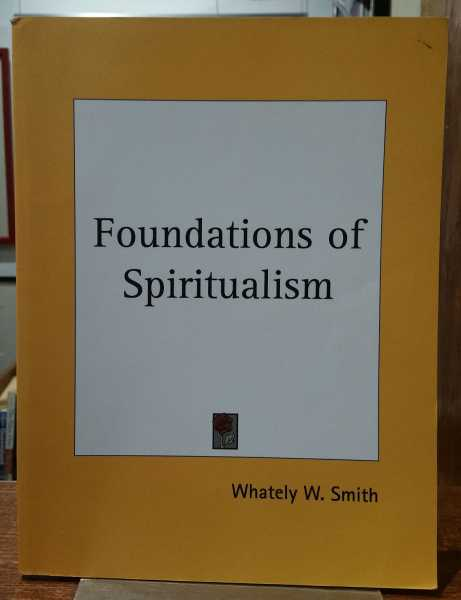 Foundations of Spiritualism, Whately W. Smith