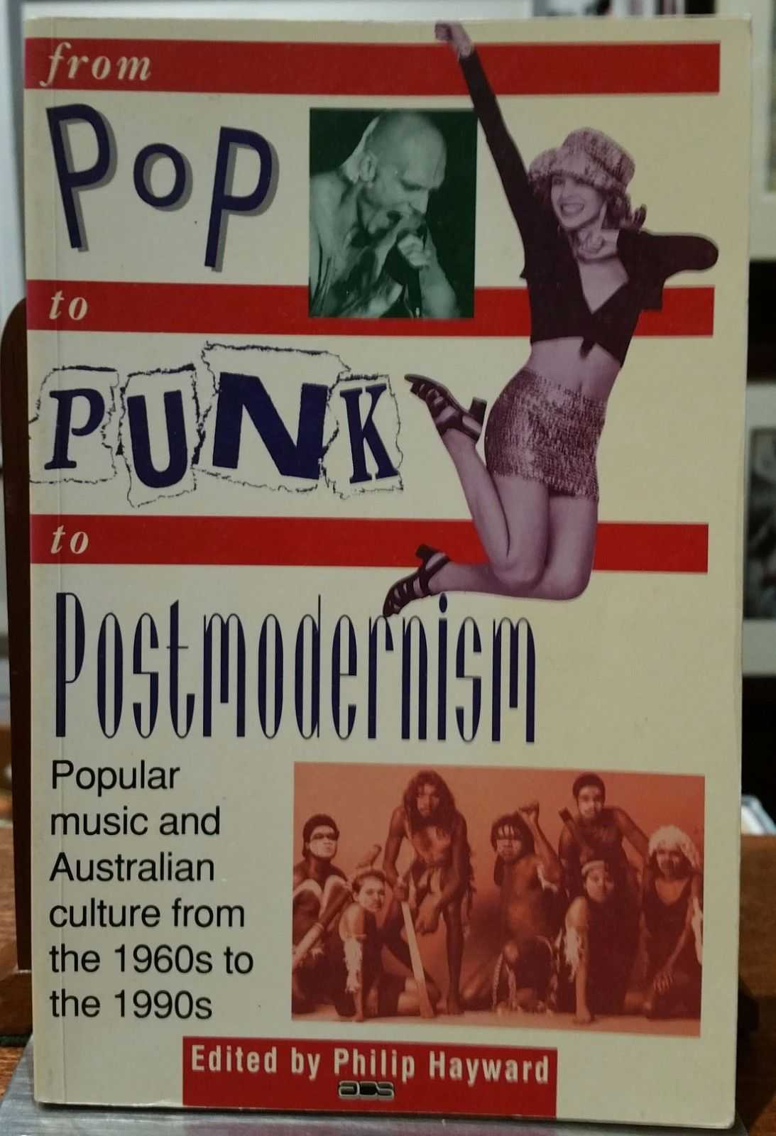 From Pop to Punk to Postmodernism: Popular music and Australian culture from the 1960s to the 1990s, Philip Hayward