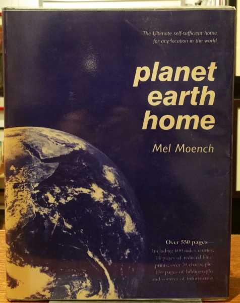 Planet Earth Home: The Ultimate self-sufficient home for any location in the world, Mel Moench