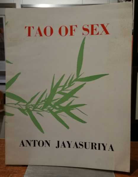 Tao of Sex: Domestic Rituals and Sexual Practices in Ancient China, Anton Jayasuriya