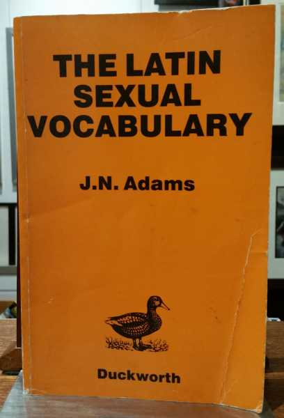 The Latin Sexual Vocabulary, J. N. Adams